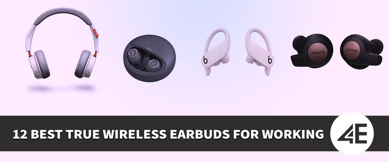 12 Best True Wireless Earbuds For Working