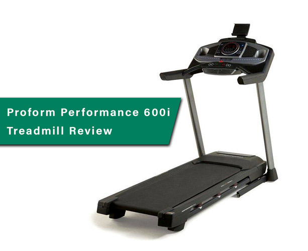 Best Home Treadmill – The Proform Performance 600i Treadmill Review 2021