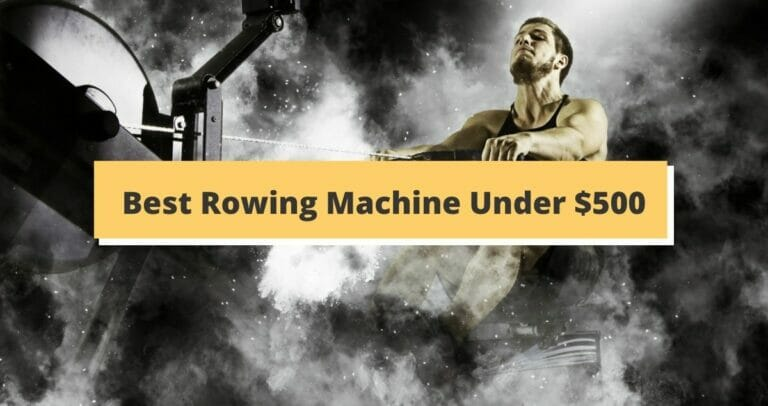 Best Rowing Machines Under $500 in 2021
