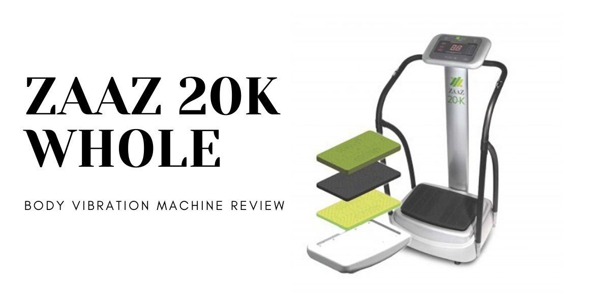 ZAAZ 20K WHOLE BODY VIBRATION MACHINE REVIEW
